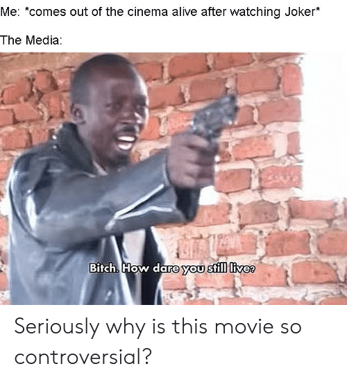 cinema: Me: *comes out of the cinema alive after watching Joker*  The Media:  Bitch How dare you still live? Seriously why is this movie so controversial?