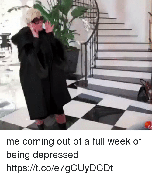 Funny, Depressed, and Full: me coming out of a full week of being depressed https://t.co/e7gCUyDCDt