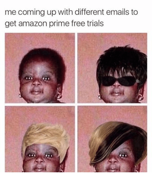 Amazon, Amazon Prime, and Free: me coming up with different emails to  get amazon prime free trials