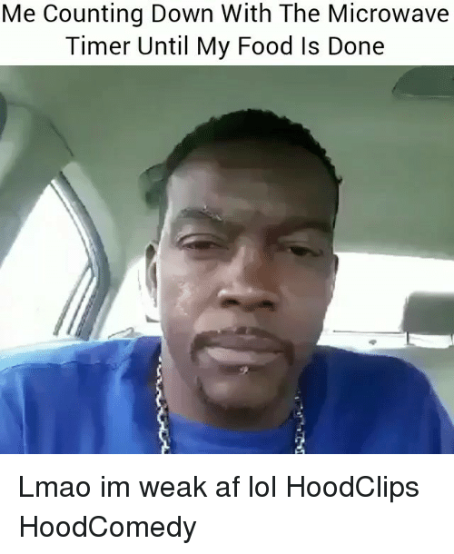 Af, Food, and Funny: Me Counting Down With The Microwave  Timer Until My Food Is Done Lmao im weak af lol HoodClips HoodComedy