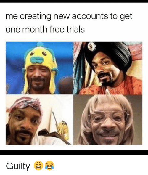 Memes, Free, and 🤖: me creating new accounts to get  one month free trials Guilty 😩😂