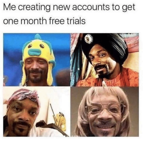 Free, One, and New: Me creating new accounts to get  one month free trials
