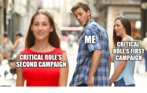 First, Campaign, and Critical: ME  CRITICAL  ROLES FIRST  CAMPAIGN  CRITICAL ROLE'S  SECOND CAMPAIGN