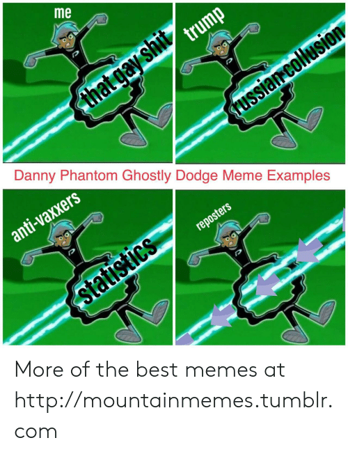 Meme Examples: me  Danny Phantom Ghostly Dodge Meme Examples More of the best memes at http://mountainmemes.tumblr.com