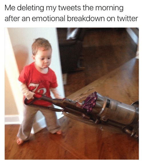 The Morning After: Me deleting my tweets the morning  after an emotional breakdown on twitter
