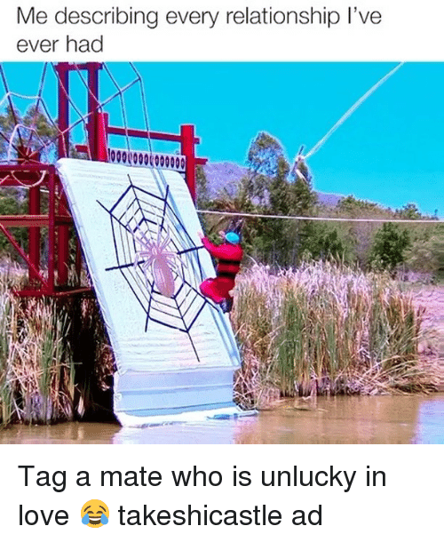 Love, Memes, and 🤖: Me describing every relationship l've  ever had Tag a mate who is unlucky in love 😂 takeshicastle ad