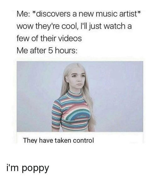 me discovers a new music artist wow theyre cool ill 12684033 me *discovers a new music artist wow they're cool i'll just watch,Poppy Meme