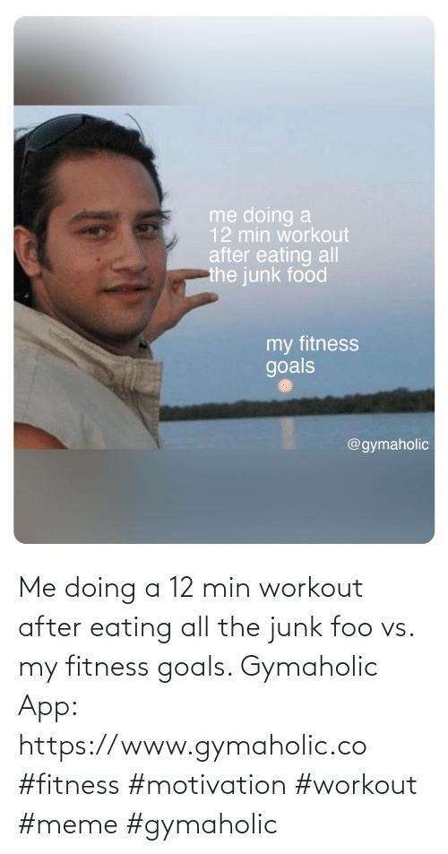 Goals, Meme, and Fitness: Me doing a 12 min workout after eating all the junk foo vs. my fitness goals.  Gymaholic App: https://www.gymaholic.co  #fitness #motivation #workout #meme #gymaholic