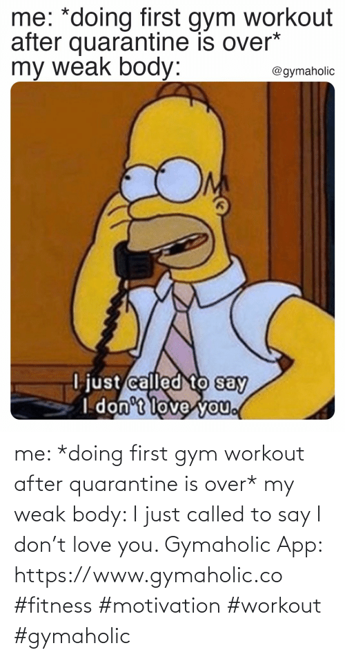 app: me: *doing first gym workout after quarantine is over*  my weak body: I just called to say I don't love you.  Gymaholic App: https://www.gymaholic.co  #fitness #motivation #workout #gymaholic