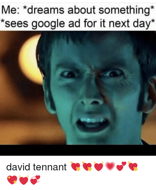 """Google, Memes, and David Tennant: Me: """"dreams about something  *sees google ad for it next day* david tennant 💘💘💓💗💕💘💖💓💞"""