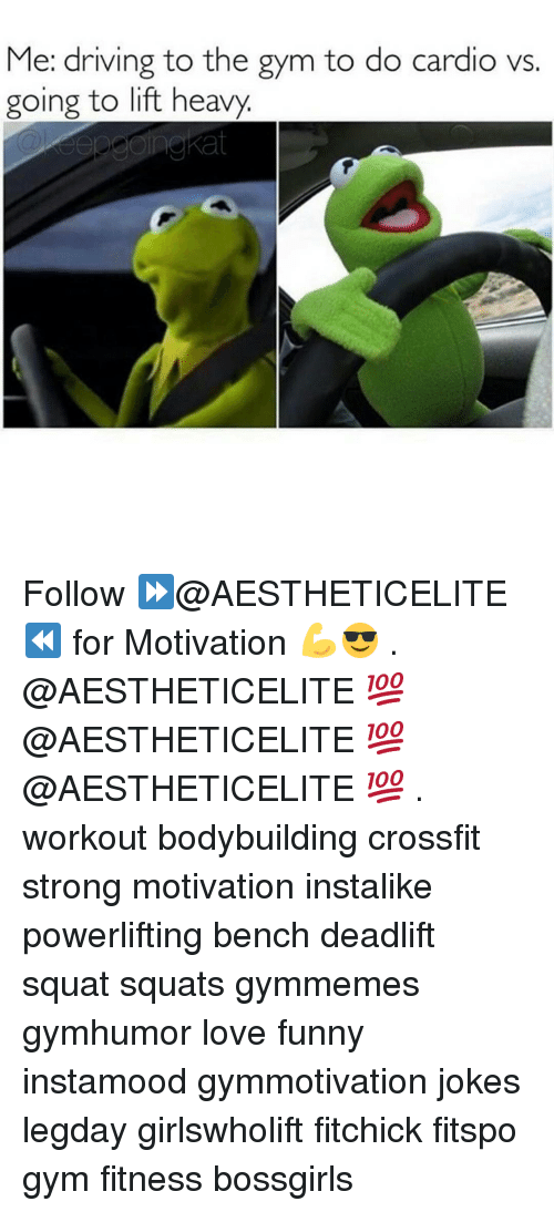Gym, Crossfit, and Love Funny: Me: driving to the gym to do cardio vs.  going to lift heavy Follow ⏩@AESTHETICELITE ⏪ for Motivation 💪😎 . @AESTHETICELITE 💯 @AESTHETICELITE 💯 @AESTHETICELITE 💯 . workout bodybuilding crossfit strong motivation instalike powerlifting bench deadlift squat squats gymmemes gymhumor love funny instamood gymmotivation jokes legday girlswholift fitchick fitspo gym fitness bossgirls