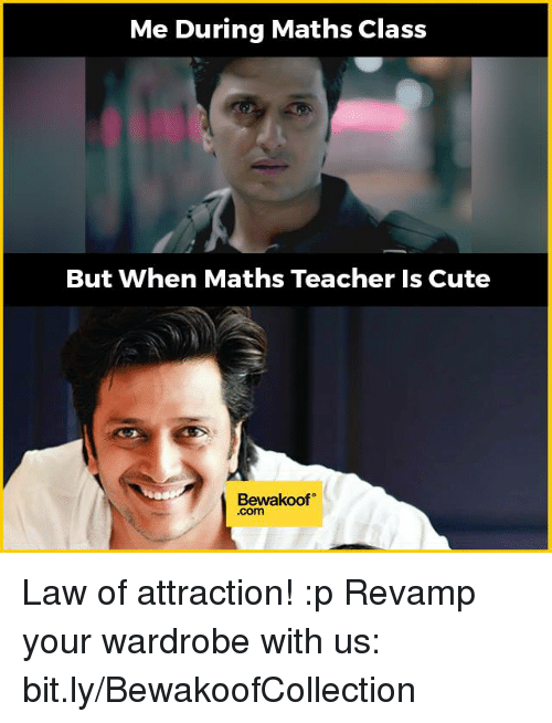 Memes, 🤖, and Law of Attraction: Me During Maths Class  But When Maths Teacher Is Cute  Bewakoof Law of attraction! :p  Revamp your wardrobe with us: bit.ly/BewakoofCollection