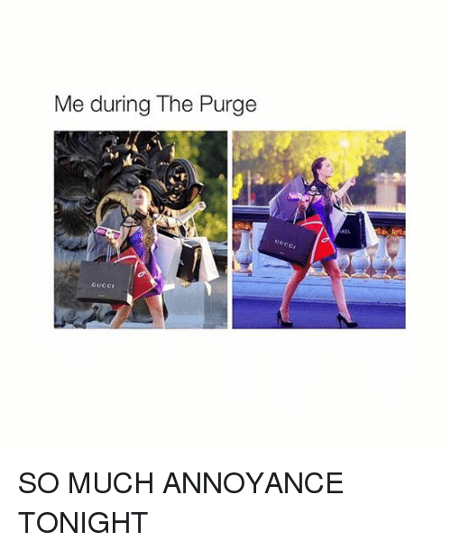The Purge: Me during The Purge  CUCCI  Co, SO MUCH ANNOYANCE TONIGHT