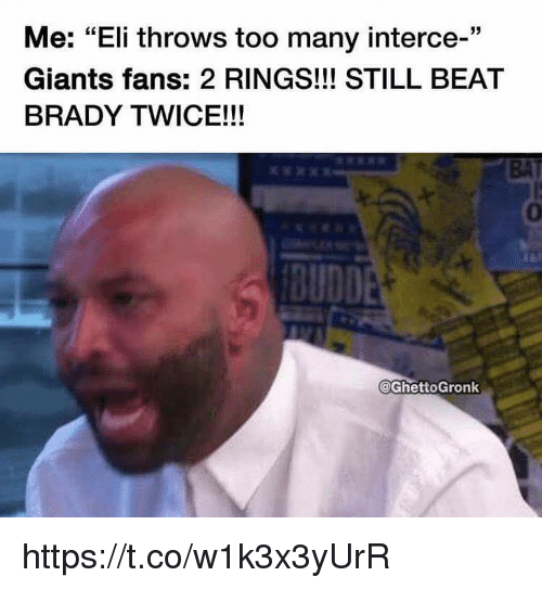 "Memes, Giants, and Brady: Me: ""Eli throws too many interce-""  Giants fans: 2 RINGS!!! STILL BEAT  BRADY TWICE!!!  BAT  0  @GhettoGronk https://t.co/w1k3x3yUrR"