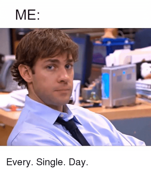 singles day: ME Every. Single. Day.