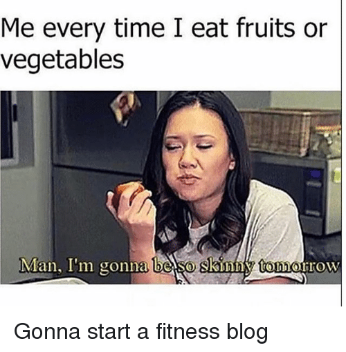 Skinny, Blog, and Time: Me every time I eat fruits or  vegetables  Man, I'm gonna beso skinny touhourow Gonna start a fitness blog