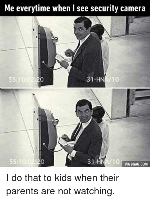 Dank, Parents, and Camera: Me everytime when l see security camera  31-HN  10  SS:1  31 HNA 10  VIA 9 GAG.COM I do that to kids when their parents are not watching.