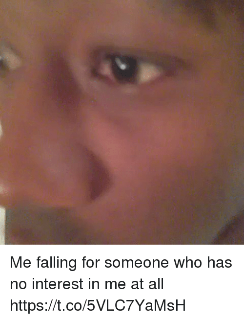 Girl Memes, Who, and All: Me falling for someone who has no interest in me at all https://t.co/5VLC7YaMsH
