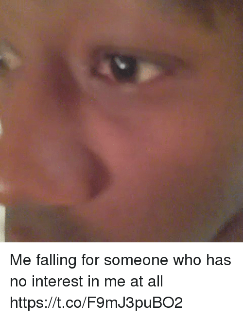 Girl Memes, Who, and All: Me falling for someone who has no interest in me at all https://t.co/F9mJ3puBO2