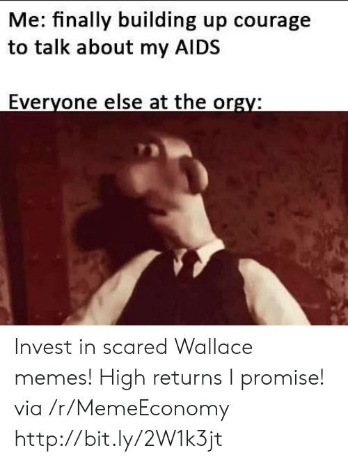 Wallace: Me: finally building up courage  to talk about my AIDS  Everyone else at the orgy: Invest in scared Wallace memes! High returns I promise! via /r/MemeEconomy http://bit.ly/2W1k3jt