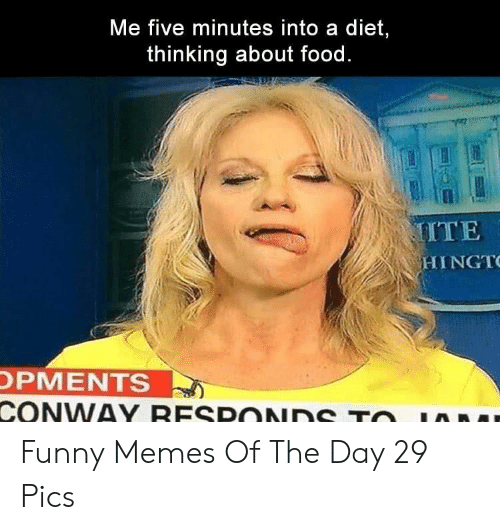 Conway: Me five minutes into a diet,  thinking about food.  MITE  HINGT  OPMENTS  CONWAY RESPONDS TO Funny Memes Of The Day 29 Pics