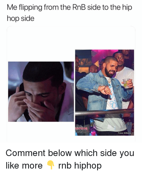 Memes, Prince, and Hip Hop: Me flipping from the RnB side to the hip  hop side  AND  Prince Williams/ Comment below which side you like more 👇 rnb hiphop