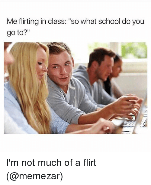 """Memes, School, and 🤖: Me flirting in class: """"so what school do you  go to?"""" I'm not much of a flirt (@memezar)"""