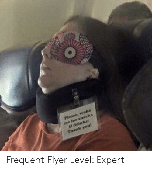flyer: me for snacks  & drincs?  Thank yeu Frequent Flyer Level: Expert