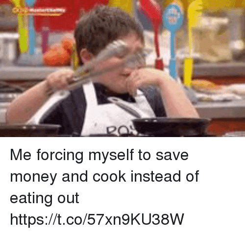 Funny, Money, and Eating: Me forcing myself to save money and cook instead of eating out https://t.co/57xn9KU38W