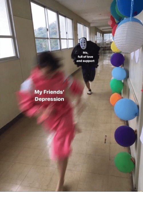 Friends, Love, and Depression: Me,  full of love  and support  My Friends'  Depression