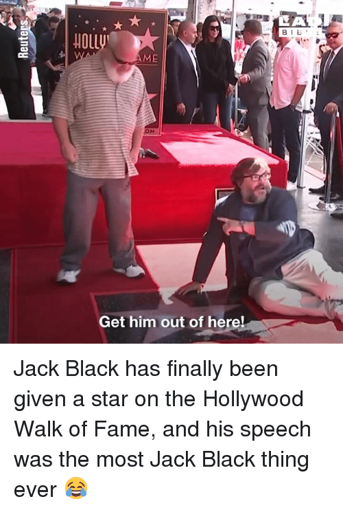 Dank, Black, and Star: ME  Get him out of here! Jack Black has finally been given a star on the Hollywood Walk of Fame, and his speech was the most Jack Black thing ever 😂