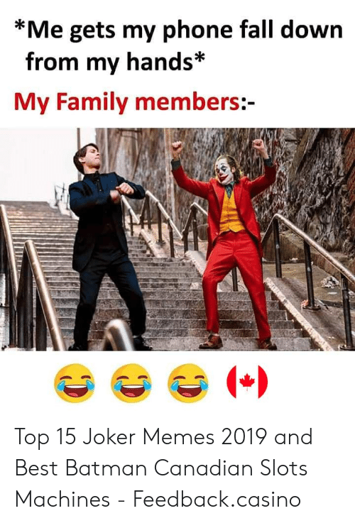 Casino: *Me gets my phone fall down  from my hands*  My Family members:- Top 15 Joker Memes 2019 and Best Batman Canadian Slots Machines - Feedback.casino