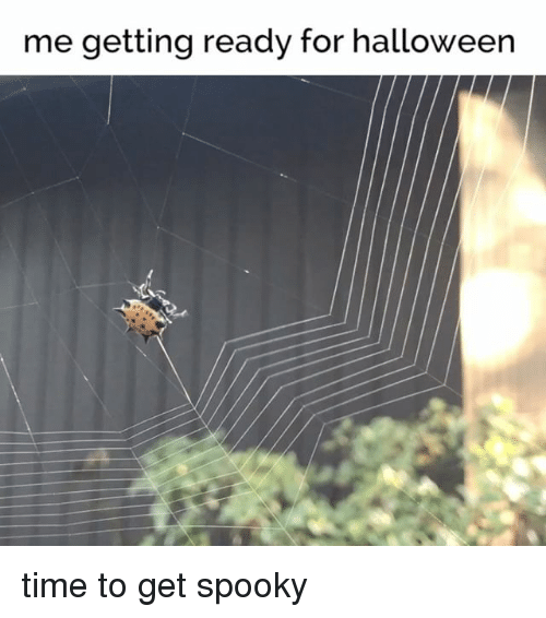 Relatable: me getting ready for halloween time to get spooky