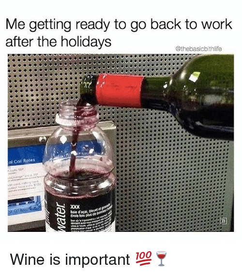 Memes, Wine, and Work: Me getting ready to go back to work  after the holidays  @thebasicbithlife  al Coll Rotes Wine is important 💯🍷