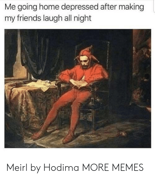 going home: Me going home depressed after making  my friends laugh all night Meirl by Hodima MORE MEMES