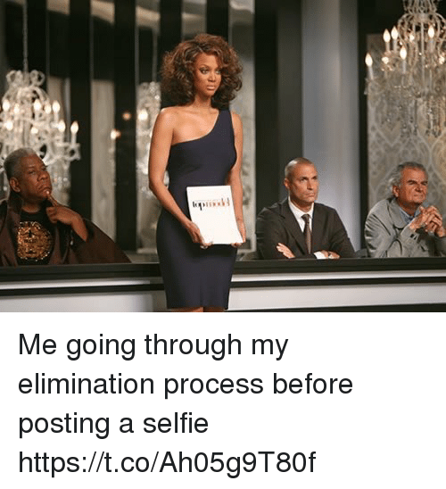 Selfie, Relatable, and Through: Me going through my elimination process before posting a selfie https://t.co/Ah05g9T80f