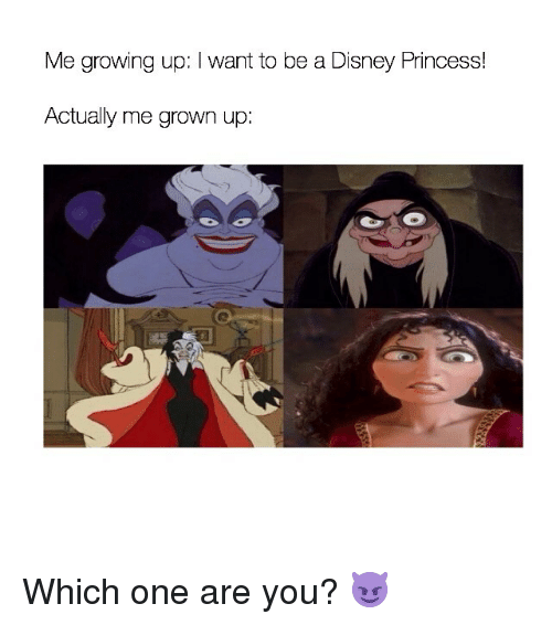 Disney, Growing Up, and Princess: Me growing up: I want to be a Disney Princess!  Actually me grown up: Which one are you? 😈