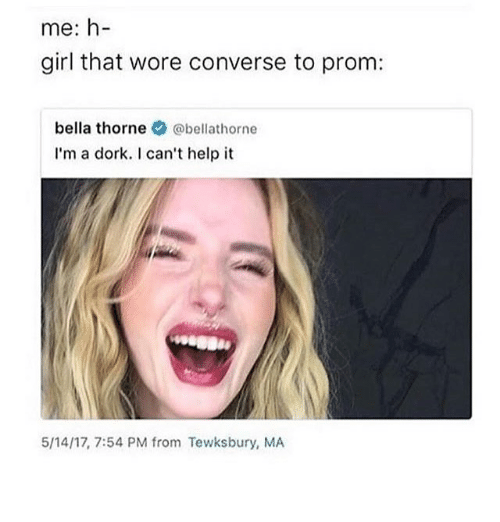 Memes, Converse, and Girl: me: h-  girl that wore converse to prom:  bella thornebellathorne  I'm a dork. I can't help it  5/14/17, 7:54 PM from Tewksbury, MA