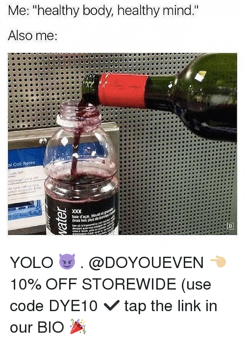 "YOLO: Me: ""healthy body, healthy mind.  Also me:  al Coll Rates  bae daca beut YOLO 😈 . @DOYOUEVEN 👈🏼 10% OFF STOREWIDE (use code DYE10 ✔️ tap the link in our BIO 🎉"