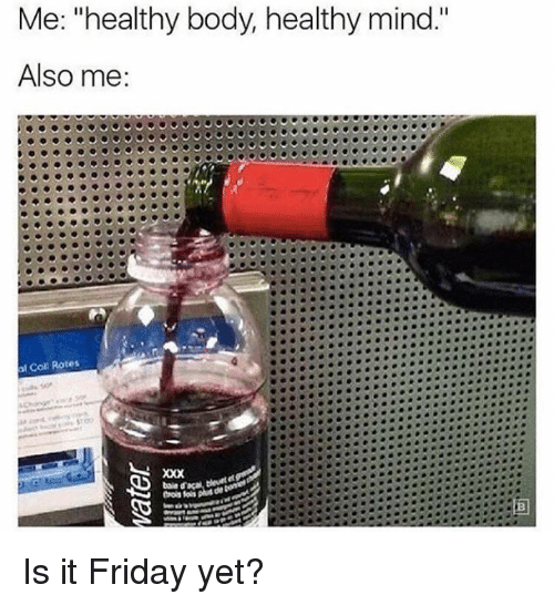 """Friday, Memes, and Mind: Me: """"healthy body, healthy mind.""""  Also me  Rotes Is it Friday yet?"""
