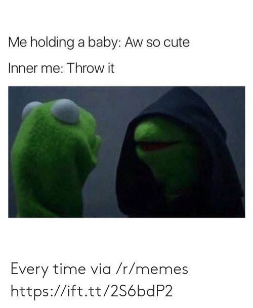 Inner Me: Me holding a baby: Aw so cute  Inner me: Throw it Every time via /r/memes https://ift.tt/2S6bdP2