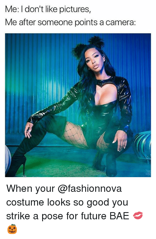 Bae, Future, and Camera: Me: I don't like pictures  Me after someone points a camera: When your @fashionnova costume looks so good you strike a pose for future BAE 💋🎃