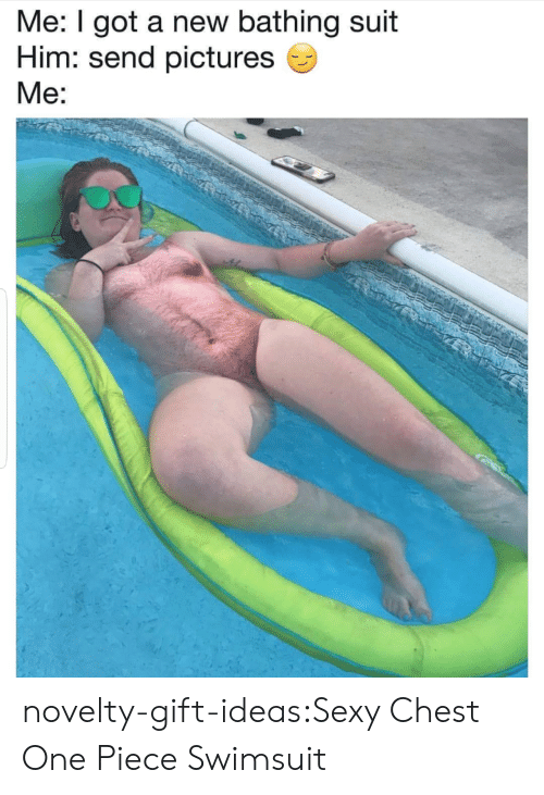 bathing suit: Me: I got a new bathing suit  Him: send pictures  Me: novelty-gift-ideas:Sexy Chest One Piece Swimsuit