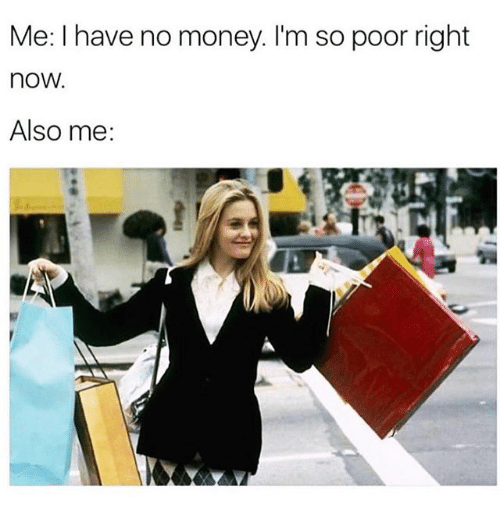 Memes, Money, and 🤖: Me: I have no money. I'm so poor right  now  Also me:
