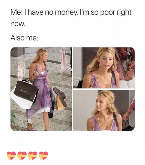Money, Girl Memes, and Now: Me: I have no money,I'm so poor right  noW.  Also me: 💝💝💝💝