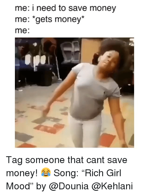 """Kehlani: me: i need to save money  me: """"gets money*  me: Tag someone that cant save money! 😂 Song: """"Rich Girl Mood"""" by @Dounia @Kehlani"""
