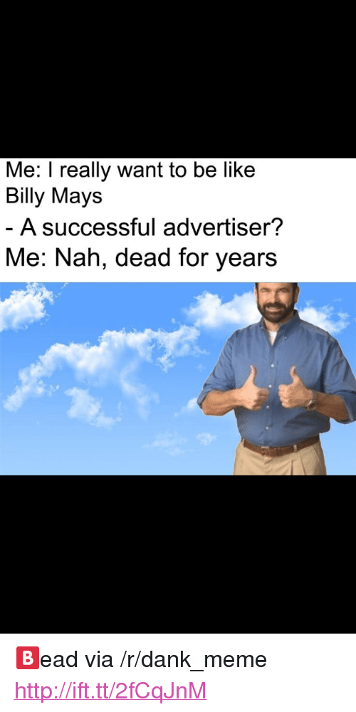 """I Really Want To: Me: I really want to be like  Billy Mays  A successful advertiser?  Me: Nah, dead for years <p>🅱️ead via /r/dank_meme <a href=""""http://ift.tt/2fCqJnM"""">http://ift.tt/2fCqJnM</a></p>"""