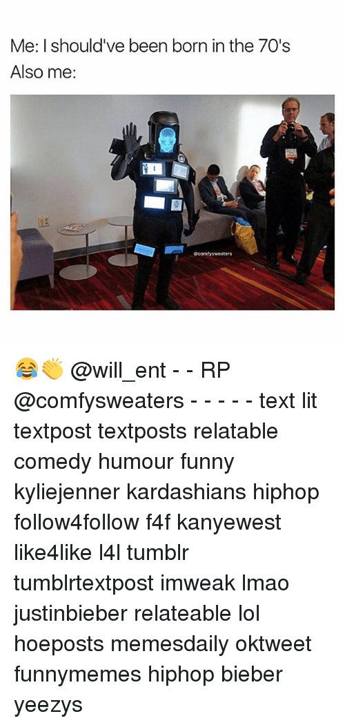 Memes, 🤖, and Bieber: Me: I should've been born in the 70's  Also me:  ecomfy sweaters 😂👏 @will_ent - - RP @comfysweaters - - - - - text lit textpost textposts relatable comedy humour funny kyliejenner kardashians hiphop follow4follow f4f kanyewest like4like l4l tumblr tumblrtextpost imweak lmao justinbieber relateable lol hoeposts memesdaily oktweet funnymemes hiphop bieber yeezys