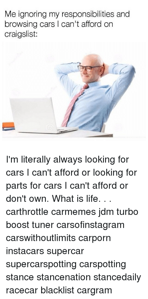 Cars, Craigslist, and Life: Me ignoring my responsibilities and  and  browsing cars l cant  browsing cars I can't afford on  craigslist: I'm literally always looking for cars I can't afford or looking for parts for cars I can't afford or don't own. What is life. . . carthrottle carmemes jdm turbo boost tuner carsofinstagram carswithoutlimits carporn instacars supercar supercarspotting carspotting stance stancenation stancedaily racecar blacklist cargram