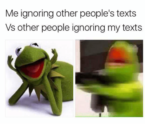 Texts, People, and Ignoring My Texts: Me ignoring other people's texts  Vs other people ignoring my texts